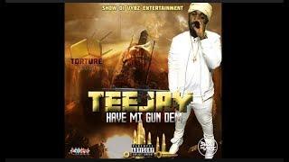 TeeJay - Have Mi Gun Dem [Torture Riddim] November 2017