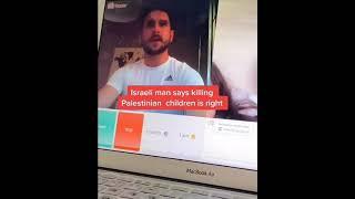 ISRAELI MAN SAYS ALL PALESTINIAN KIDS SHOULD BE KILLED