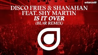 Disco Fries & Shanahan feat. Shy Martin - Is It Over (BL3R Remix) [OUT NOW]