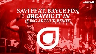 Savi feat. Bryce Fox - Breathe It In (King Arthur Remix) [OUT NOW]