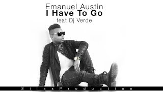 Emanuel Austin feat. DJ Verde - I Have To Go ,1st Music Video | SilasProduction