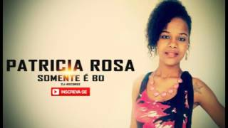 Patrcia Rosa - Somente é Bo
