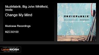 Muzikfabrik, Big John Whitfield, Imola - Change My Mind (Original Mix)