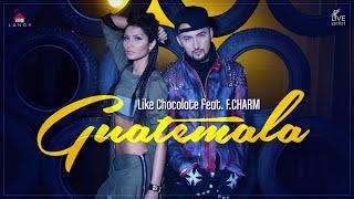Like Chocolate feat. F.Charm - Guatemala