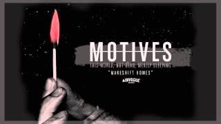 Motives - Makeshift Homes