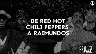 De Red Hot Chili Peppers a Raimundos