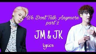 We Don't Talk Anymore part 2 - JM & JK Cover Lyrics