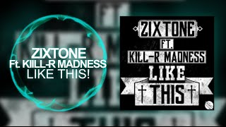 [Midtempo] - Zixtone - LIKE THIS! (feat. Kill-R Madness)