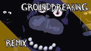 Five Nights at Freddy's Song - Groundbreaking Remix