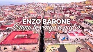 ENZO BARONE - Scinne te vengo a piglià - Official 2017