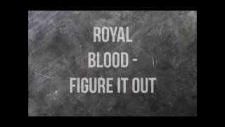 Royal Blood - Figure It Out (lyrics)