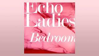 Echo Ladies - Bedroom