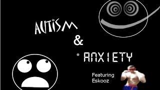 Autism & Anxiety (Feat. esKooZ)- Notice Me Senpai