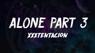 XXXTENTACION - Alone, Part 3 (Lyrics) ᴴᴰ🎵