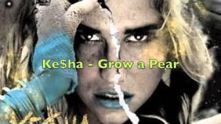 Ke$ha - Grow a Pear (Full HQ)