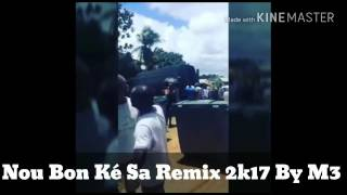 Nous bon ké sa remix 2k 17