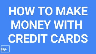 Credit Cards 101 - How To Increase Your Credit Score & Make Money
