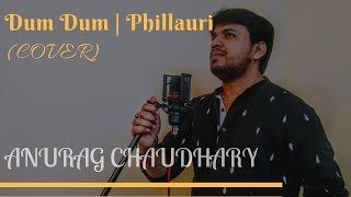 Dum Dum (Cover) | Phillauri | Anurag Chaudhary