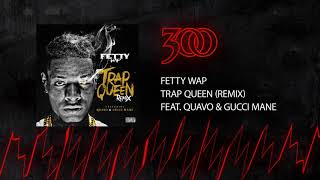 Fetty Wap - Trap Queen (Remix - ft. Quavo & Gucci Mane) | 300 Ent (Official Audio)