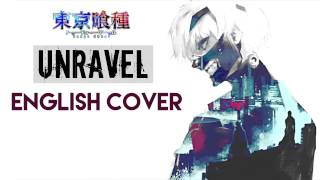 """""""Unravel"""" - TOKYO GHOUL (English Cover by Y. Chang)"""