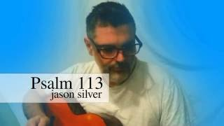 Jason Silver singing Psalm 113 Live - Praise the Name of the Lord