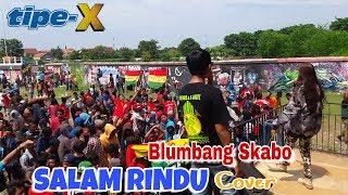 Salam Rindu Cover Tipe X  by Blumbang Skabo