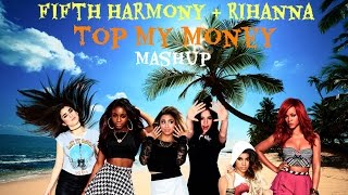 Fifth Harmony feat. Rihanna - Top Down + BBHMM mashup (Top My Money)