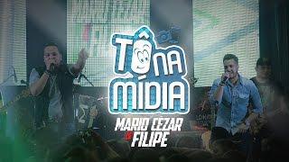 Mario Cezar e Filipe - Tô na mídia