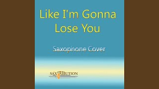 Like I'm Gonna Lose You (Saxophone Cover)