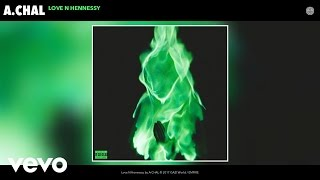A.CHAL - Love N Hennessy (Audio)