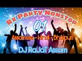 RX Party Nonstop 01 | Nonstop DJ Remix | Bihu Special 2018 | DJ RaJaT Assam | Nonstop Songs