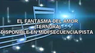 EL FANTASMA DEL AMOR (TERNURA) MIDI/PISTA/SECUENCIA