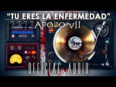 Tu Eres La Enfermedad de Apolo7 Letra y Video