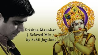 Krishna Manohar ( Beloved Mix ) by Sahil Jagtiani