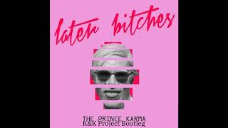 The Prince Karma - Later Bitches (K&K Project Bootleg 2018)