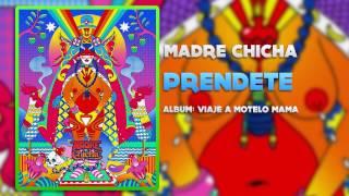 Madre Chicha - Prendete