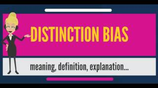 What is DISTINCTION BIAS? What does DISTINCTION BIAS mean? DISTINCTION BIAS meaning & explanation