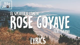 El Speaker & LOWEN - Rose Goyave (feat. Saana) Lyrics