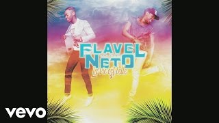 Flavel & Neto - La vie est belle (audio)
