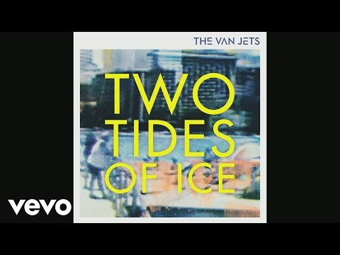 the-van-jets-two-tides-of-ice-thevanjetsvevo