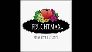 FRUCHTMAX - Meine Bitch hat Booty (Audio)