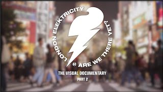 London Elektricity - Are We There Yet? - Visual Documentary (Part 2)