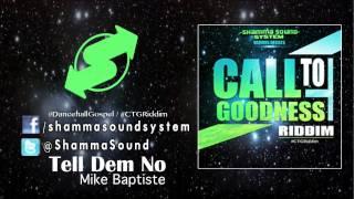 [Mike Baptiste] Tell Dem No ( Call To Goodness Riddim) Gospel Dancehall 2013