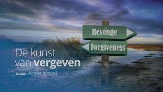 Sheikh Aboe Ismail | De kunst van vergeven