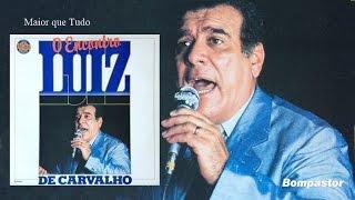 Luiz de Carvalho - Maior que Tudo (LP O Encontro) 1986