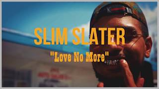 @Slim_Slater - Love No More [OFFICIAL VIDEO]