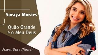 Quão Grande É O Meu Deus - Soraya Moraes - Flauta Doce (Notas)