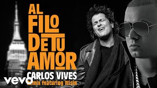 Carlos Vives - Al Filo de Tu Amor (Remix)[Audio] ft. Wisin