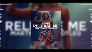 Agnes - Release Me (Martin Vide Bootleg)