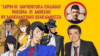 Lupin III - L'avventura Italiana -  Parodia di Moreno - Video Ufficiale